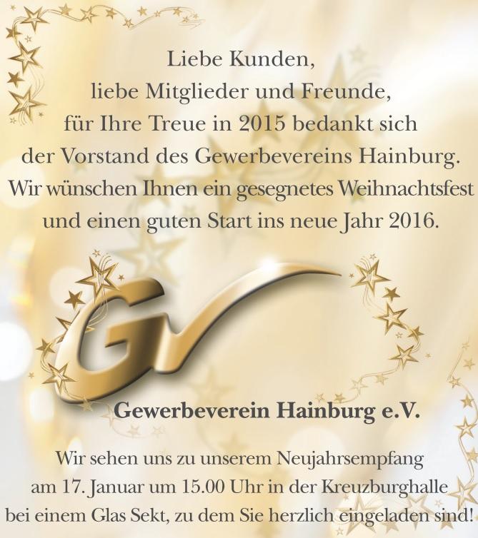 Liebe Kunden,   liebe Mitglieder und Freunde, für Ihre Treue in 2015 bedankt sich   der Vorstand des Gewerbevereins Hainburg. Wir wünschen Ihnen ein gesegnetes Weihnachtsfest und einen guten Start ins neue Jahr 2016.                Wir sehen uns zu unserem Neujahrsempfang   am 17. Januar um 15.00 Uhr in der Kreuzburghalle bei einem Glas Sekt, zu dem Sie herzlich eingeladen sind!                       Gewerbeverein Hainburg e.V.
